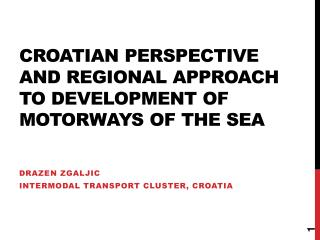 Croatian perspective and Regional approach  to  development  of  motorways of the sea