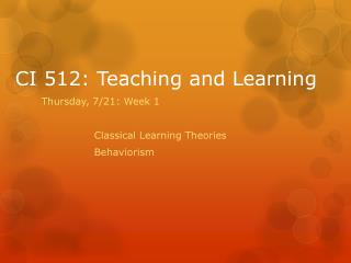 CI 512: Teaching and Learning