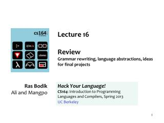 Lecture 16 Review G rammar rewriting, language abstractions, ideas for final projects