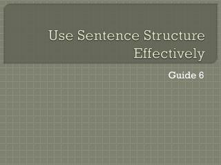 Use Sentence Structure Effectively
