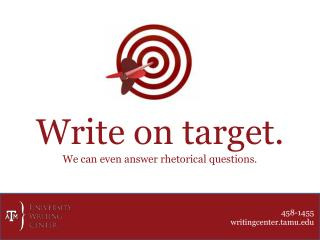 Write on target. We can even answer rhetorical questions.