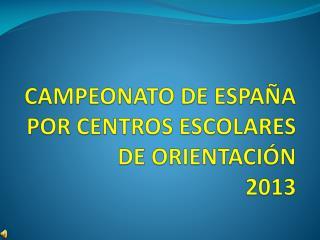 CAMPEONATO DE ESPAÑA POR CENTROS ESCOLARES  DE ORIENTACIÓN 2013