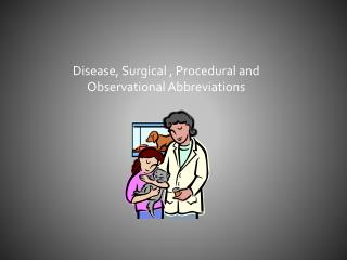 Disease, Surgical , Procedural and Observational Abbreviations
