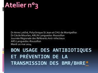 Bon usage des antibiotiques et prévention de la transmission des BMR/ BHRe *