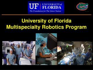 University of Florida Multispecialty Robotics Program