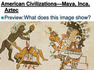 American Civilizations�Maya, Inca, Aztec Preview: What does this image show?
