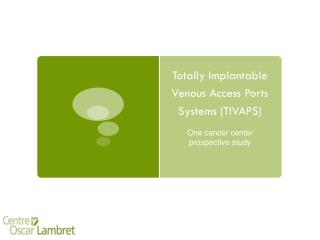 Totally Implantable  Venous  Access Ports  Systems  (TIVAPS)