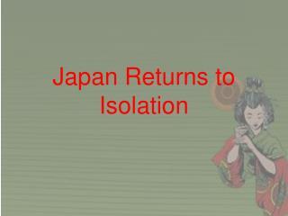 Japan Returns to Isolation