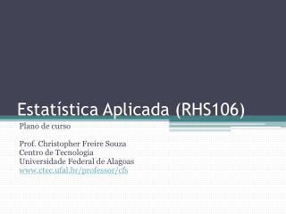 Estatística Aplicada (RHS106)
