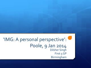'IMG: A personal perspective':  Poole, 9  J an 2014