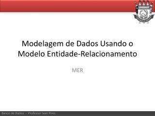 Modelagem de Dados Usando o Modelo Entidade-Relacionamento