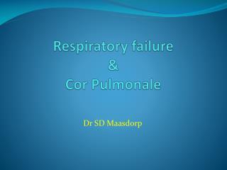 Respiratory failure & Cor Pulmonale