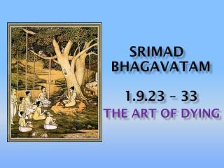 Srimad              bhagavataM 1.9.23 – 33