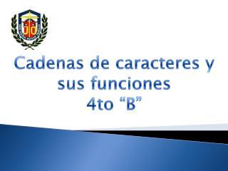 """Cadenas de caracteres y sus funciones 4to """"B"""""""