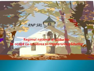 Regimul national al pădurilor Se ocupă cu ocrotirea si regenerarea pădurilor
