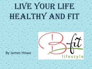 Live your Life Healthy and Fit