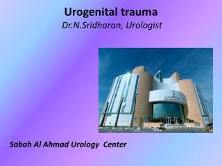 Urogenital  trauma Dr.N.Sridharan , Urologist