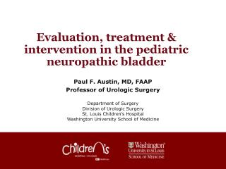 Evaluation, treatment  &  intervention in the  pediatric  neuropathic  bladder