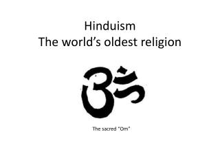 Hinduism T he world's oldest religion