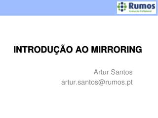 INTRODUÇÃO AO MIRRORING