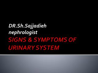 SIGNS & SYMPTOMS OF URINARY SYSTEM