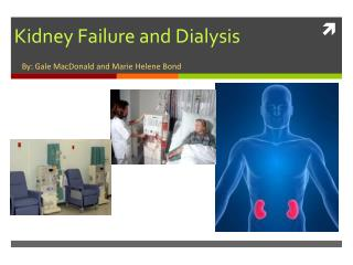 Kidney Failure and Dialysis