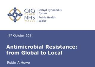 Antimicrobial Resistance: from Global to Local