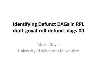 Identifying Defunct DAGs in RPL draft-goyal-roll-defunct-dags-00