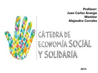 Profesor: Juan  Carlos  Arango Monitor Alejandro Corrales