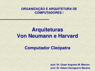 Arquiteturas Von Neumann e Harvard Computador Cleópatra