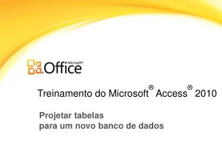 Treinamento do Microsoft ®  Access ® 2010