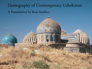 Demography of Contemporary Uzbekistan A Presentation by Ross Smeltzer