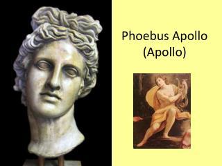 Phoebus Apollo  (Apollo)