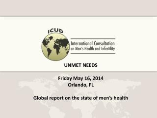 UNMET NEEDS   Friday May 16, 2014 Orlando, FL Global report on the state of men's health