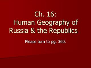 Ch. 16:  Human Geography of Russia & the Republics