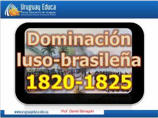 Dominaci�n luso-brasile�a 1820-1825