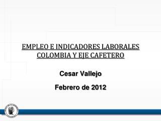 EMPLEO E INDICADORES LABORALES COLOMBIA Y EJE CAFETERO