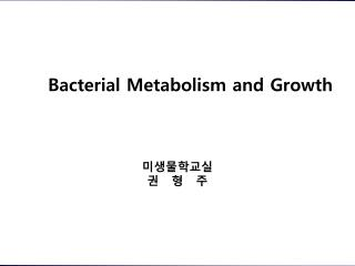 Bacterial Metabolism and Growth
