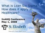 What is Lean Six Sigma How does it apply in Healthcare