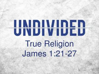 True Religion James 1:21-27