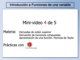 Mini-video  4  de 5 Materia: Derivadas de orden superior Derivación de funciones compuestas