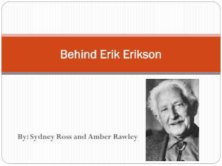 Behind Erik Erikson