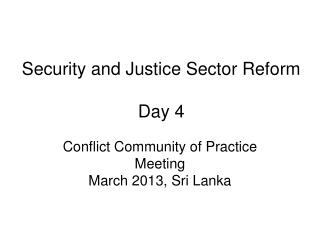 Security and Justice Sector Reform Day 4