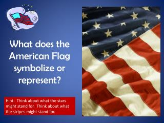 What does the American Flag symbolize or represent?