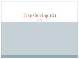Transferring  101