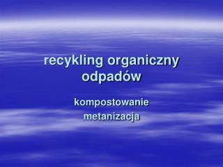 Recykling organiczny odpad w