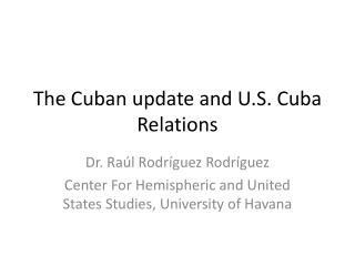 The  Cuban  update  and U.S. Cuba  Relations