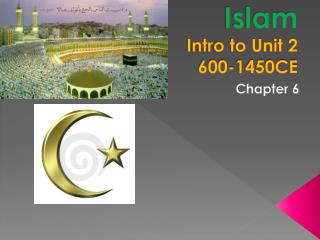 Islam Intro to Unit 2  600-1450CE