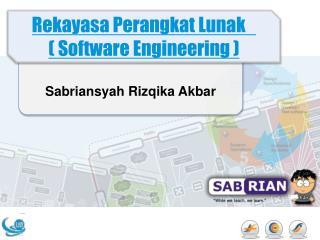 Rekayasa Perangkat Lunak ( Software Engineering )