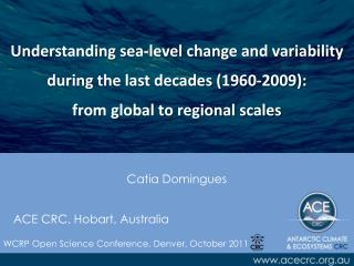 Catia Domingues    ACE CRC, Hobart ,  Australia WCRP Open Science Conference, Denver, October 2011